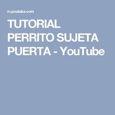 TUTORIAL PERRITO SUJETA PUERTA - YouTube