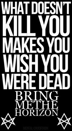 This is so true a lot of things people do makes them wish that they were dead and did not make it through