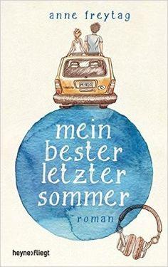 Mein bester letzter Sommer: Roman: Amazon.de: Anne Freytag: Bücher