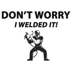 Don't Worry I #Welded It Shirt Sticker Poster Cards Cases Covers #welder #metal #shipyard #arch #weldporn