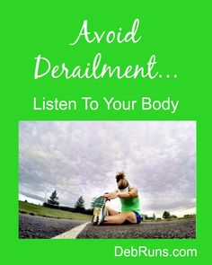 Avoid Derailment – Listen To Your Body - It took me a while, but I finally learned to listen to my body to help avoid unnecessary injuries. Have you? | http://debruns.com
