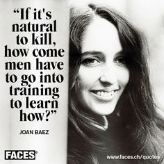 Inspirational quote by Joan Baez: If it's natural to kill, how come men have to go into training to learn how?