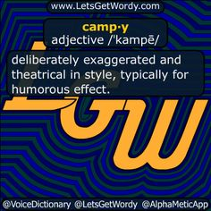 camp·y adjective /ˈkampē/  #deliberately #exaggerated and #theatrical in style, typically for #humorous #effect  #LetsGetWordy #DailyGFXDef #campy