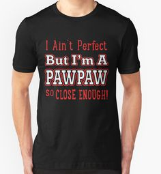 I'm A Pawpaw So Close Enough by kewquiter