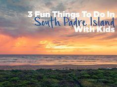 Visit South Padre Island, TX with Kids