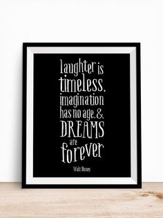 Walt Disney Laughter is Timeless Dreams are Forever Quote   A classic quote by Walt Disney in timeless black and white to inspire you. Hang it in your baby's nursery or kids room in an instant. Click through to download your 8x10 instantly.