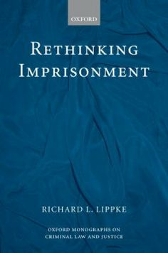 Rethinking imprisonment / Richard L. Lippke.