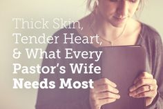 "True Woman | Thick Skin, Tender Heart, and What Every Pastor's Wife Needs Most // ""What does the pastor's wife—and every woman—need most of all? To look to Christ. Whether ministry is sweet or sorrowful, whether there is love or hurt, whether there is peace or pain, what we need most of all is to look to Jesus."""