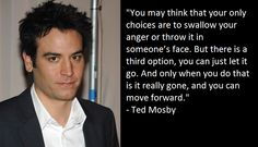 """You may think that your only choices are to swallow your anger…"" – Ted Mosby, How I Met Your Mother Quotes To Live By, Life Quotes, Ted Mosby, Just Let It Go, Teddy Boys, Himym, How I Met Your Mother, Moving Forward, Beautiful Words"