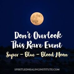 Don't overlook this rare event. Super - Blue - Blood Moon
