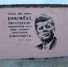 Those who make Peaceful Revolution impossible will make violent revolution inevitable John F Kennedy quote . banksy art Think about this concept! Banksy Quotes, Banksy Art, Bansky, Graffiti Art, Kennedy Quotes, Quotes To Live By, Life Quotes, Political Art, Political Quotes