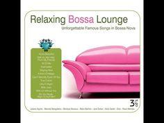Relaxing Bossa Lounge CD1 - YouTube