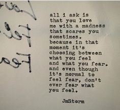 Quotes and Motivation QUOTATION – Image : As the quote says – Description I love you with a madness that scares me sometimes baby. I love you with everything in me. Sharing is love, sharing is everything Jm Storm Quotes, Quotes To Live By, Me Quotes, Daily Quotes, Love You, My Love, Hopeless Romantic, Word Porn, Poetry Quotes