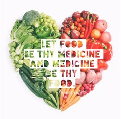 Let food be thy medicine and medicine be thy food. -Hippcrates