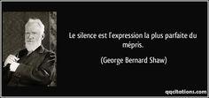 Le silence est l'expression la plus parfaite du mépris. (George Bernard Shaw) #citations #GeorgeBernardShaw