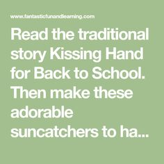 Read the traditional story Kissing Hand for Back to School. Then make these adorable suncatchers to hang in the window and keep as a keepsake. The Kissing Hand, Traditional Stories, Preschool Kindergarten, Suncatchers, Back To School, Homeschool, Window, Teaching, How To Make