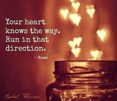 """❥ """"Your heart knows the way.  Run in that direction."""" ~~Rumi"""