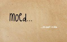 Moed... Moet niks #zinvol