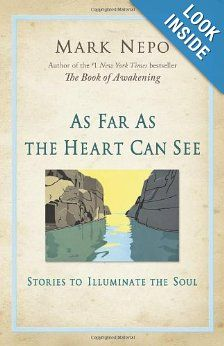 As Far As the Heart Can See: Stories to Illuminate the Soul: Mark Nepo: 9780757315718: Amazon.com: Books