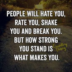 People will hate you, rate you, shake you and break you. But how strong you…