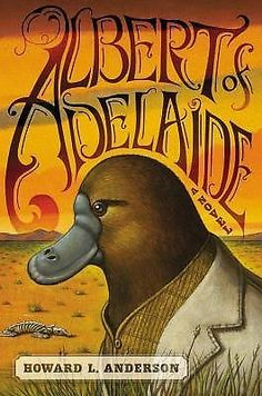 Albert of Adelaide : A Novel by Howard Anderson (2012, Hardcover, First Edition)