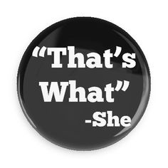 "Funny Buttons - Custom Buttons - Promotional Badges - Random Funny Pins - Wacky Buttons - ""That's What"" -She"