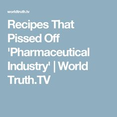 Recipes That Pissed Off 'Pharmaceutical Industry' | World Truth.TV