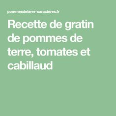 Recette de gratin de pommes de terre, tomates et cabillaud Gluten, Lactose, Tomatoes, Cooking Recipes, Pisces, Main Course Dishes