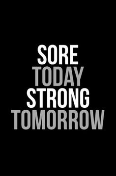 It is possible.: Sore today strong tomorrow.