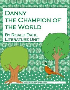 Danny the Champion of the World by Roald Dahl novel unit, really great writing activities included