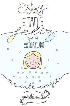 Estoy tan feliz, que si estornudo me sale confeti :) ¡Buenos días! #happy