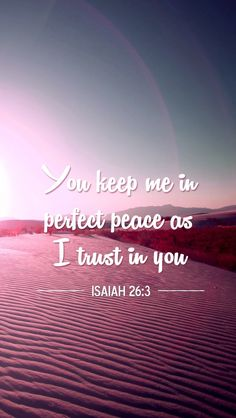 You keep me in perfect peace as I trust in YOU. Isaiah 26:3. Bible Verse. Scripture
