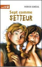 Sept Comme Setteur | Jeunesse | Romans 7-10 ans | leslibraires.ca