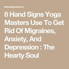8 Hand Signs Yoga Masters Use To Get Rid Of Migraines, Anxiety, And Depression : The Hearty Soul