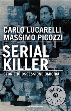 Alcuni dei casi più efferati raccontati con maestria da Carlo Lucarelli e Massimo Picozzi