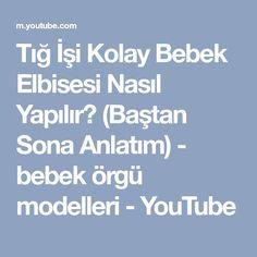 Tığ İşi Kolay Bebek Elbisesi Nasıl Yapılır? (Baştan Sona Anlatım) - bebek örgü modelleri - YouTube