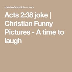 Acts 2:38 joke | Christian Funny Pictures - A time to laugh