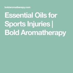 Essential Oils for Sports Injuries | Bold Aromatherapy