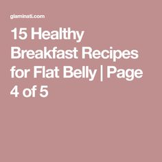 15 Healthy Breakfast Recipes for Flat Belly | Page 4 of 5