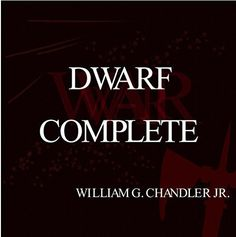 DWARF COMPLETE by William G Chandler Jr, http://www.amazon.co.uk/dp/B010THPA1M/ref=cm_sw_r_pi_dp_Zkjcwb111PG41