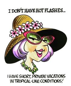 I don't have hot flashes . I have short, private vacations in tropical-like conditions! Menopause Humor, Menopause Symptoms, Post Menopause, Menopause Relief, Aging Humor, Senior Humor, Funny Quotes, Funny Memes, Life Quotes