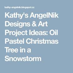 Kathy's AngelNik Designs & Art Project Ideas: Oil Pastel Christmas Tree in a Snowstorm