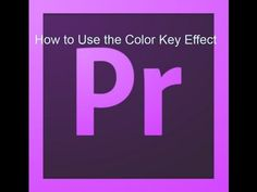 ▶ How to Use the Color Key Effect in Adobe Premiere Pro CS6 - YouTube
