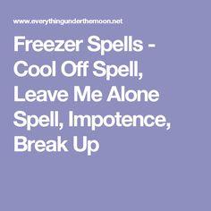 Freezer Spells - Cool Off Spell, Leave Me Alone Spell, Impotence, Break Up