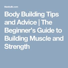 Body Building Tips and Advice | The Beginner's Guide to Building Muscle and Strength #bodybuildingguide