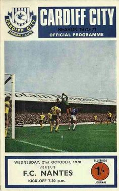 Cardiff City 5 FC Nantes 1 agg) in Oct 1970 at Ninian Park. The programme cover for the European Cup Winners Cup Round, Leg. Cardiff City Football, Cardiff City Fc, Football Program, Football Team, Carlisle United, Fc Nantes, Division Games, Southampton Fc, Soccer Art