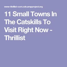 11 Small Towns In The Catskills To Visit Right Now - Thrillist