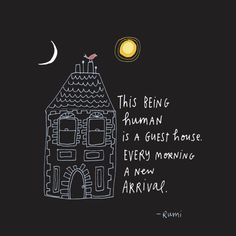 """This being human is a guest house, every morning a new arrival."" ~Rumi ..*"