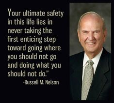 """Your ultimate safety in this life lies in never taking the first enticing step toward going where you should not go and doing what you should not do."" — Russell M. Prophet Quotes, Jesus Christ Quotes, Gospel Quotes, Mormon Quotes, Lds Quotes, Uplifting Quotes, Religious Quotes, Leadership Quotes, Quotable Quotes"