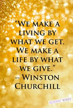We make a living by what we get. We make a life by what we give. -Winston Churchill Quote #quote #quotes #quoteoftheday